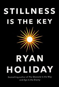 Front cover of Stillness Is The Key by Ryan Holiday.