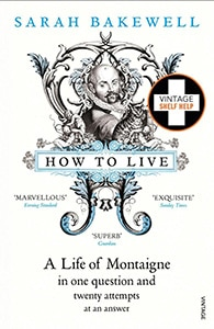Front cover of How To Live: A Life of Montaigne by Sarah Bakewell.