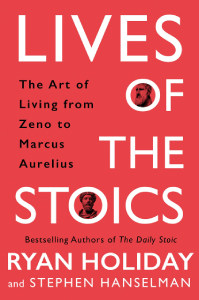 Front cover of Lives of the Stoics by Ryan Holiday and Stephen Hanselman.