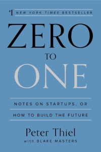 Front cover of Zero to One by Peter Thiel and Blake Masters.