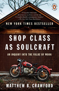 Front cover of Shop Class As Soulcraft by Matthew Crawford.